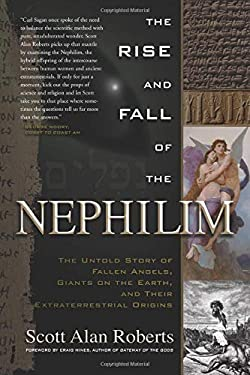 The Rise and Fall of the Nephilim: The Untold Story of Fallen Angels, Giants on the Earth, and Their Extraterrestrial Origins 9781601631978