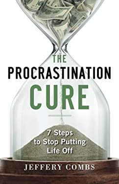 The Procrastination Cure: 7 Steps to Stop Putting Life Off 9781601631992