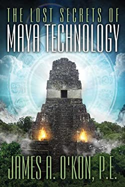 The Lost Secrets of Maya Technology 9781601632074