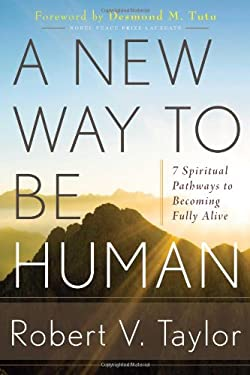 A New Way to Be Human: 7 Spiritual Pathways to Becoming Fully Alive 9781601632159