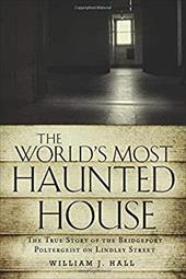 The World's Most Haunted House: The True Story of The Bridgeport Poltergeist on Lindley Street 22432443