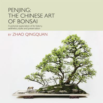 Penjing: The Chinese Art of Bonsai: A Pictorial Exploration of Its History, Aesthetics, Styles and Preservation 9781602200098