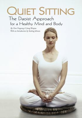Quiet Sitting: The Daoist Approach for a Healthy Mind and Body 9781602201286