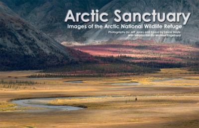 Arctic Sanctuary: Images of the Arctic National Wildlife Refuge 9781602230880