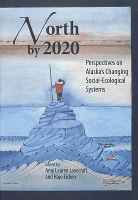 North by 2020: Perspectives on Alaska's Changing Social-Ecological Systems 9781602231429