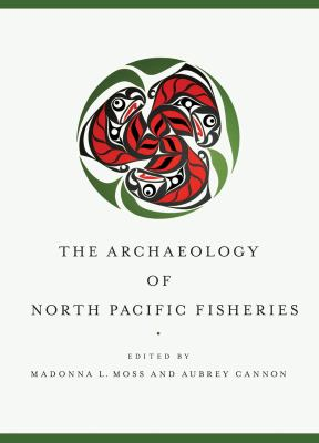 The Archaeology of North Pacific Fisheries 9781602231467