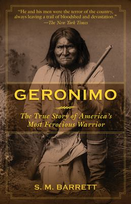 Geronimo: The True Story of America's Most Ferocious Warrior 9781602397538