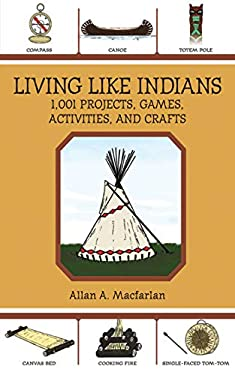 Living Like Indians: 1,001 Projects, Games, Activities, and Crafts 9781602399839