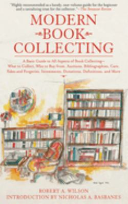 Modern Book Collecting: A Basic Guide to All Aspects of Book Collecting: What to Collect, Who to Buy From, Auctions, Bibliographies, Care, Fak 9781602399853