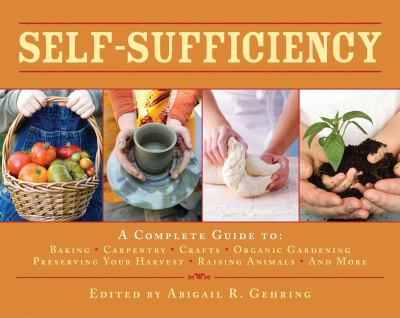 Self-Sufficiency: A Complete Guide to Baking, Carpentry, Crafts, Organic Gardening, Preserving Your Harvest, Raising Animals, and More! 9781602399990