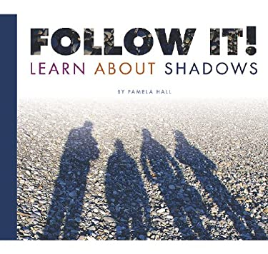 Follow It!: Learn about Shadows 9781602535084