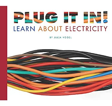 Plug It In!: Learn about Electricity 9781602535114