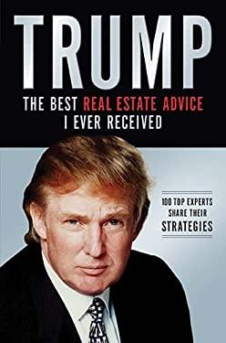 Trump: Los Mejores Consejos de Bienes Raices Que He Recibido: 100 Expertos Comparten Sus Estrategias 9781602554153