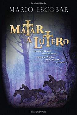 Matar A Lutero 9781602554634