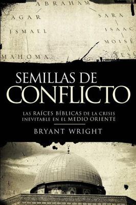 Semillas de Conflicto: Las Raices Biblicas de la Crisis Inevitable en el Medio Oriente = Seeds of Turmoil 9781602554726
