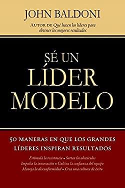 Se un Lider Modelo: 50 Maneras en Que los Grandes Lideres Inspiran Resultados = Lead by Example 9781602555709