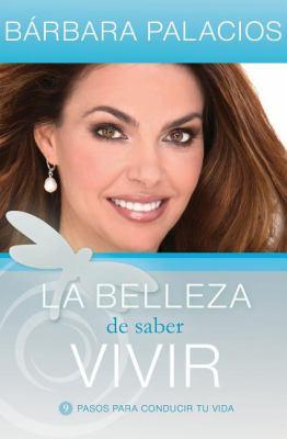 La Belleza de Saber Vivir: 9 Pasos Para Conducir Tu Vida 9781602557659