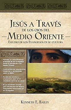 Jesus a Traves de Los Ojos del Medio Oriente: Estudios Culturales de Los Evangelios 9781602557741