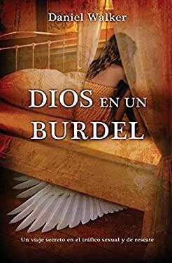 Dios En Un Burdel: Un Viaje Secreto En El Trafico Sexual y de Rescate 9781602557765