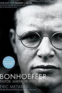 Bonhoeffer: Pastor, Martir, Profeta, Espia 9781602558656