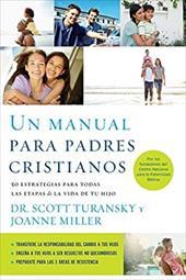 Un manual para padres cristianos: 50 estrategias para todas las etapas de la vida de tu hijo (Spanish Edition) 22311087