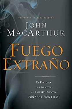 Fuego extrao: El peligro de ofender al Espritu Santo con adoracin falsa (Spanish Edition)