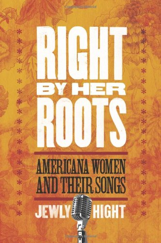 Right by Her Roots: Americana Women and Their Songs 9781602580602