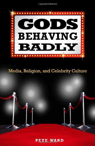 Gods Behaving Badly: Media, Religion, and Celebrity Culture 9781602581500