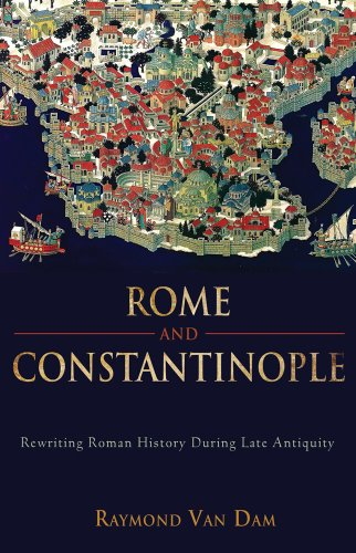 Rome and Constantinople: Rewriting Roman History During Late Antiquity 9781602582019