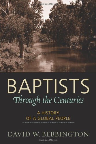 Baptists Through the Centuries: A History of a Global People 9781602582040