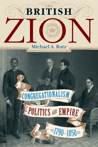 The British Zion: Congregationalism, Politics, and Empire, 1790-1850 9781602582057