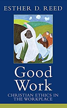 Good Work: Christian Ethics in the Workplace 9781602582958