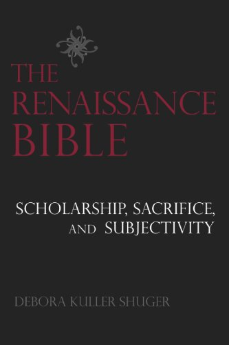 The Renaissance Bible: Scholarship, Sacrifice, and Subjectivity 9781602583092