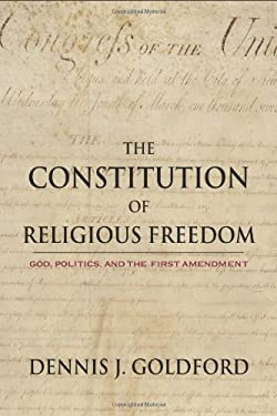 The Constitution of Religious Freedom: God, Politics, and the First Amendment 9781602584198