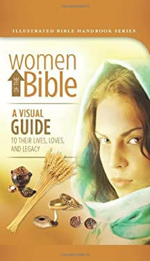 Women of the Bible: A Visual Guide to Their Lifes, Loves, and Legacy 9781602606500