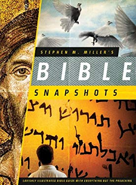 Stephen M. Miller's Bible Snapshots: Lavishly Illustrated Bible Guide with Everything But the Preaching 9781602606890