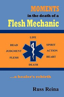 Moments in the Death of a Flesh Mechanic ... a Healer's Rebirth 9781602645653