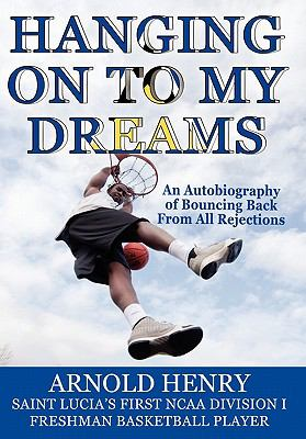 Hanging on to My Dreams - Bouncing Back from All Rejections 9781602648128