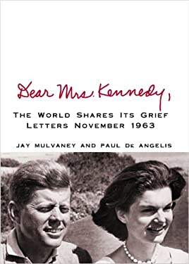 Dear Mrs. Kennedy,: The World Shares Its Grief: Letters November 1963 9781602859241