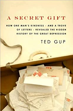 A Secret Gift: How One Man's Kindness--And a Trove of Letters--Revealed the Hidden History of the Great Depression 9781602859258