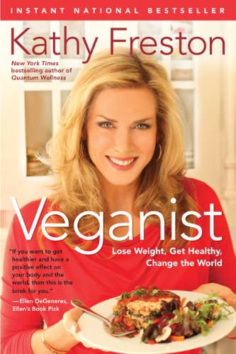 Veganist: Lose Weight, Get Healthy, Change the World 9781602861596
