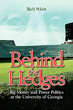 Behind the Hedges: Big Money and Power Politics at the University of Georgia 9781603061452