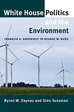 White House Politics and the Environment: Franklin D. Roosevelt to George W. Bush 9781603442039