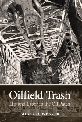 Oilfield Trash: Life and Labor in the Oil Patch 9781603442053