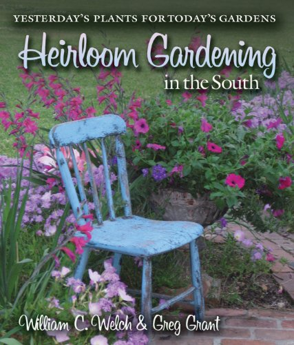 Heirloom Gardening in the South: Yesterday's Plants for Today's Gardens 9781603442138