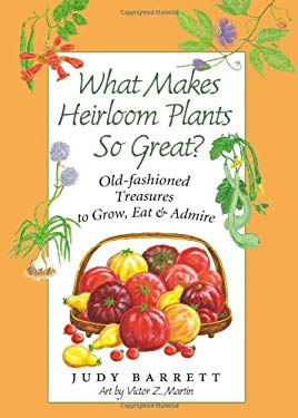 What Makes Heirloom Plants So Great?: Old-Fashioned Treasures to Grow, Eat, and Admire 9781603442190