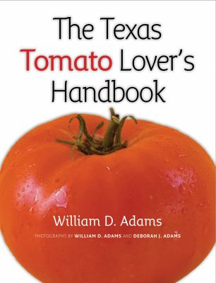 The Texas Tomato Lover's Handbook 9781603442398
