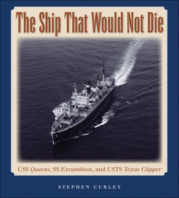 The Ship That Would Not Die: USS Queens, SS Excambion, and USTS Texas Clipper 9781603444279