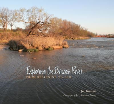 Exploring the Brazos River: From Beginning to End 9781603444323