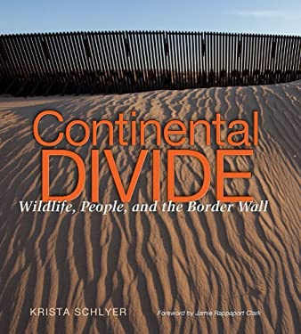 Continental Divide: Wildlife, People, and the Border Wall 9781603447430
